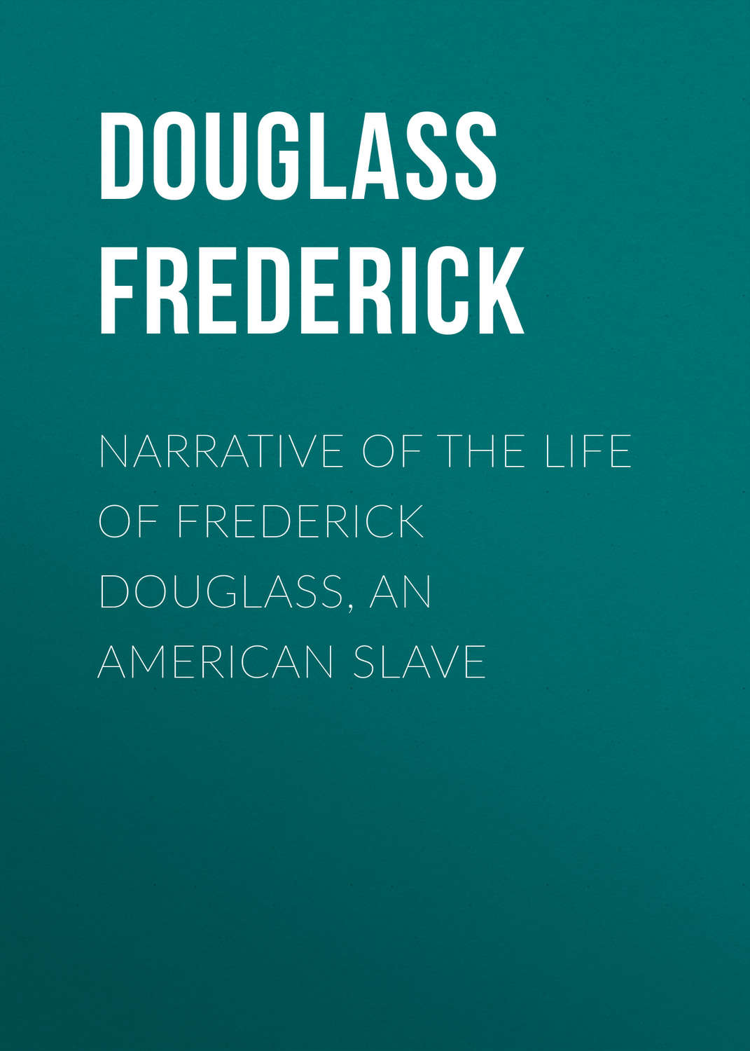 the slavery and perseverance of frederick douglass in the narrative of the life of frederick douglas