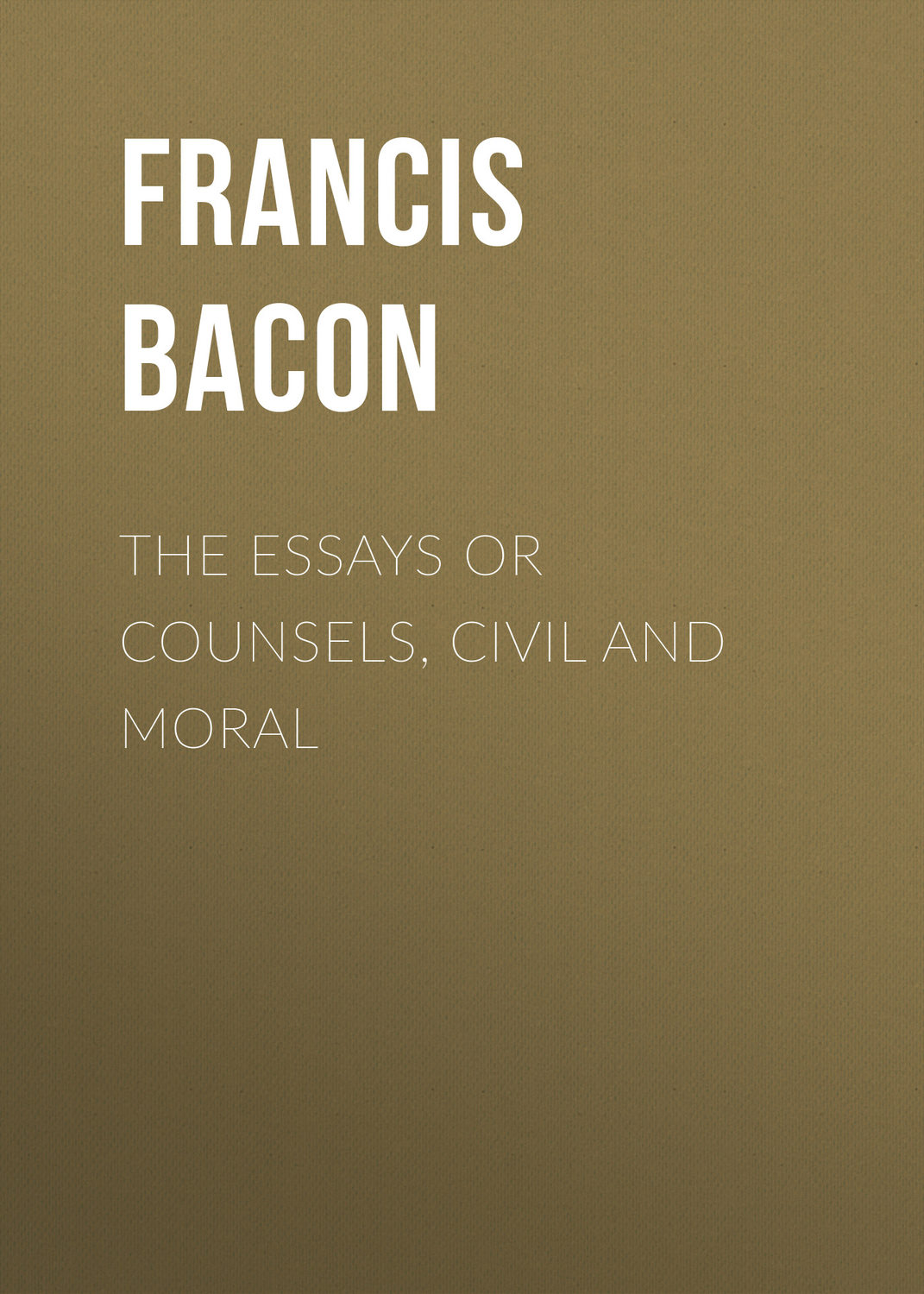 francis bacon essays or counsels I first encountered francis bacon's essays many, many years ago during college my copy was a college library edition, so it did not remain a part of my permanent collection however, some 25+ years later, i purchased the penguin classics edition to reread and reminisce about my school days, and i was not disappointed.